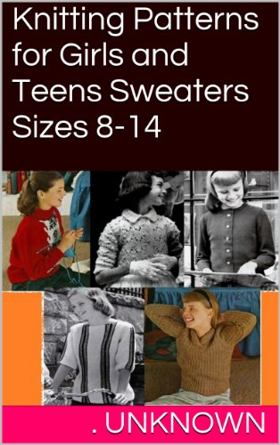 Knitting Patterns for Girls and Teens Sweaters Sizes 8-14