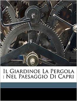 Il giardinoe la pergola: nel paesaggio di Capri: Amazon.es: Edwin, Cerio: Libros en idiomas extranjeros