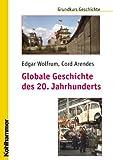 Globale Geschichte des 20. Jahrhunderts, Arendes, Cord and Wolfrum, Edgar, 3170189751