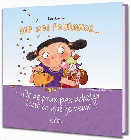 Dis Moi Pourquoi... : ... Je Ne Peux Pas Acheter Tout Ce Qui Me Pla^it ?