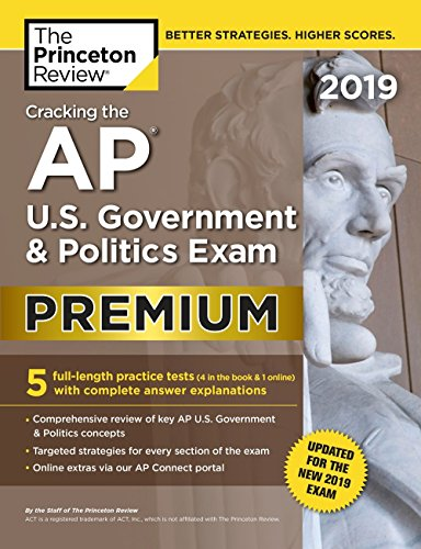 Cracking the AP U.S. Government & Politics Exam 2019, Premium Edition: Revised for the New 2019 Exam (College Test Preparation)
