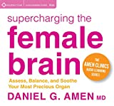 Supercharging the Female Brain: Assess, Balance, and Soothe Your Most Precious Organ (The Amen Clinics Audio Learning)