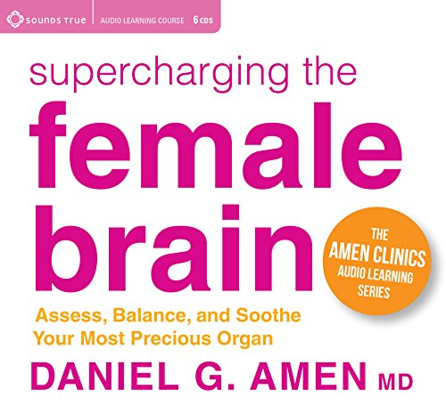 Supercharging the Female Brain: Assess, Balance, and Soothe Your Most Precious Organ (The Amen Clinics Audio Learning) by SOUNDS TRUE RECORDS