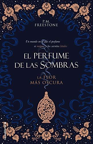 La flor más oscura. El perfume de las sombras Vol. I (Roca Juvenil nº 1) (Spanish Edition) de [Freestone, P.M.]