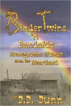 Book Binder Twine 'n Bandaids: Homegrown Humor from the Heartland by D. D. Dunn (2005-03-01)