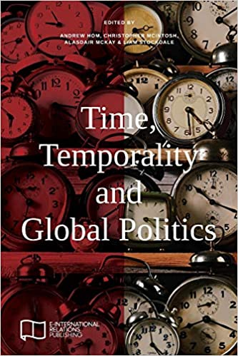 Time, Temporality and Global Politics (E-IR Edited Collections): E