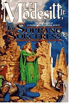 The Soprano Sorceress: The First Book of the Spellsong Cycle by [Modesitt Jr., L. E.]