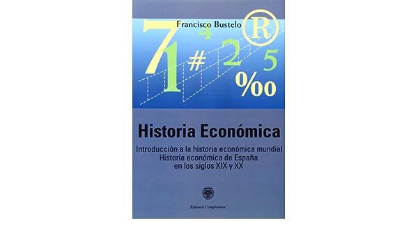 Historia económica. Introducción a la historia económica mundial. Historia económica de España en los siglos XIX y XX sin colección: Amazon.es: Bustelo, Francisco: Libros