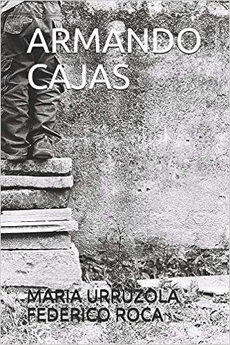 ARMANDO CAJAS (Spanish Edition): Auto MARIA URRUZOLA, AUTO FEDERICO ROCA, Foto Iñaki MARCONI: 9781719916172: Amazon.com: Books