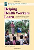 Helping Health Workers Learn : A Book of Methods, Aids, and Ideas for Instructors at the Village Level, Bower, Bill and Werner, David B., 0942364104