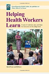 Helping Health Workers Learn: A Book of Methods, Aids, and Ideas for Instructors at the Village Level Paperback