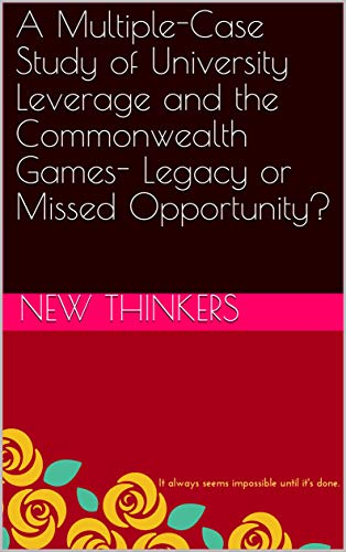 A Multiple-Case Study of University Leverage and the Commonwealth Games- Legacy or Missed Opportunity?