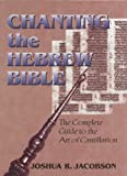 img - for Chanting the Hebrew Bible (Complete Edition): The Complete Guide to the Art of Cantillation by Joshua R. Jacobson (2002-06-25) book / textbook / text book
