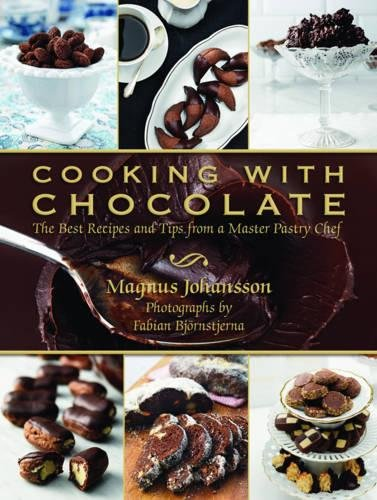 Cooking with Chocolate: The Best Recipes and Tips from a Master Pastry Chef by Magnus Johansson