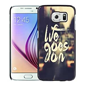 NEW Unique Custom Designed Samsung Galaxy S6 Phone Case With Life Goes On_Black Phone Case