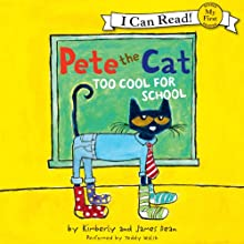 Pete the Cat: Too Cool for School Audiobook by James Dean Narrated by Teddy Walsh