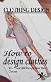 Clothing design: How to design clothes (Yes, You CAN Design Your Own Clothes)