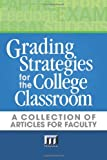 Grading Strategies for the College Classroom: A collection of articles for faculty, Maryellen Weimer Ph.D., 0912150025