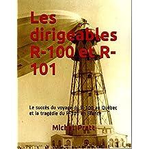Les dirigeables R-100 et R-101: Le succès du voyage du R-100 au Québec et la tragédie du R-101 en France (French Edition)
