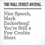 Nice Speech, Mark Zuckerberg! You're Still a Few Credits Short | Deepa Seetharaman,Sarah E. Needleman