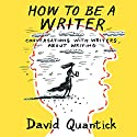 How to Be a Writer Audiobook by David Quantick Narrated by David Quantick