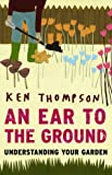 An Ear To The Ground: Understanding Your Garden