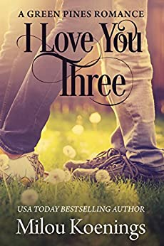 I Love You Three: A Green Pines Romance by [Koenings, Milou]