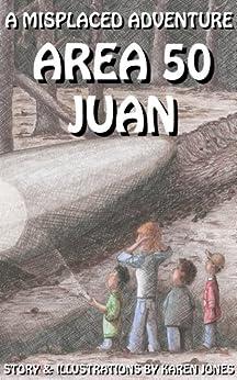 Area 50 Juan: A Misplaced Adventure by [Jones, Karen]