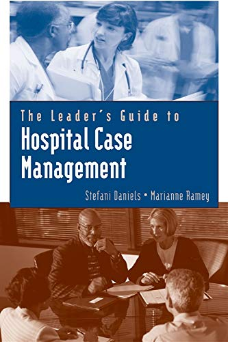 The Leader's Guide to Hospital Case Management (Jones and Bartlett Series in Case ()