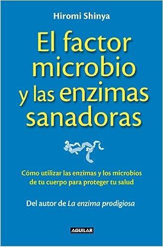 El factor microbio y las enzimas sanadoras: Amazon.es: Hiromi Shinya ...
