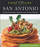 Food Lovers' Guide to® San Antonio: The Best Restaurants, Markets & Local Culinary Offerings (Food Lovers' Series)