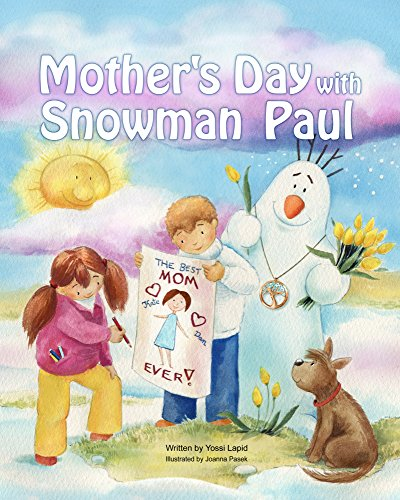 Books for Kids: Mother's Day with Snowman Paul (Rhyming Picture Book about Mother's Day and Earth Day), Beginner Readers, Bedtime stories. (Snowman Paul Book Series, vol. 9) by [Lapid, Yossi]