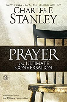 Prayer: The Ultimate Conversation by [Stanley, Charles F.]