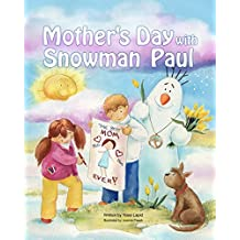 Books for Kids: Mother's Day with Snowman Paul (Rhyming Picture Book about Mother's Day and Earth Day), Beginner Readers, Bedtime stories. (Snowman Paul Book Series, vol. 9)