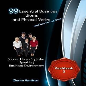 99 Essential Business Idioms and Phrasal Verbs - Workbook 3 Audiobook