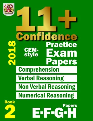 11+ Confidence: CEM-style Practice Exam Papers Book 2: Comprehension, Verbal Reasoning, Non-verbal Reasoning, Numerical Reasoning, and Answers with full explanations (Volume 2) (Bond Assessment Papers English 10 11 Answers)