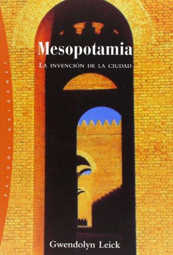 Mesopotamia / Mesopotamia: La invencion de la ciudad/ The Invention of the City (Origenes/ Origins) (Spanish Edition)