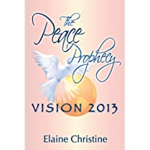 The Peace Prophecy: Vision 2013 (Volume 1)