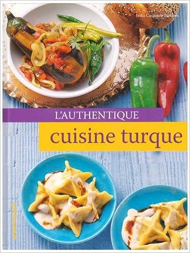 Amazon Fr L Authentique Cuisine Turque Erika Casparek Turkkan