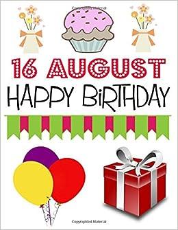 16 August Happy Birthday Journal For Boys Girls Men Women 16