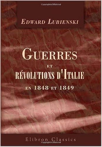 Télécharger en ligne Guerres et révolutions d'Italie en 1848 et 1849 pdf, epub