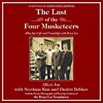 The Last of the Four Musketeers: Allen Joe's Life and Friendship with Bruce Lee | Allen Joe,Svetlana Kim,Dmitri Bobkov
