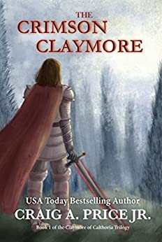 The Crimson Claymore (Claymore of Calthoria Trilogy Book 1) by [Price Jr., Craig A.]
