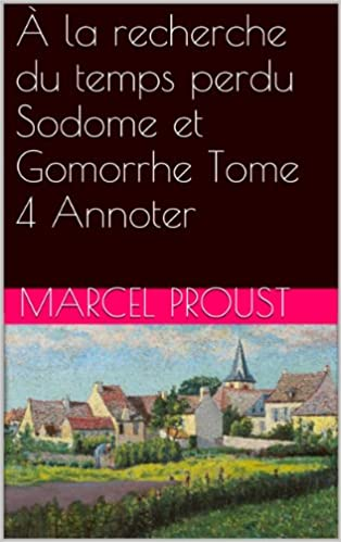 Ebooks rar descargar À la recherche du temps perdu Sodome et Gomorrhe Tome 4 Annoter (French Edition) B00J8Q2JVA PDF