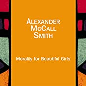 Morality for Beautiful Girls: The No. 1 Ladies' Detective Agency, Book 3 | Alexander McCall Smith