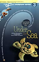 Under the Sea (Beyond Projects: The CF Sculpture Series, Book 3)