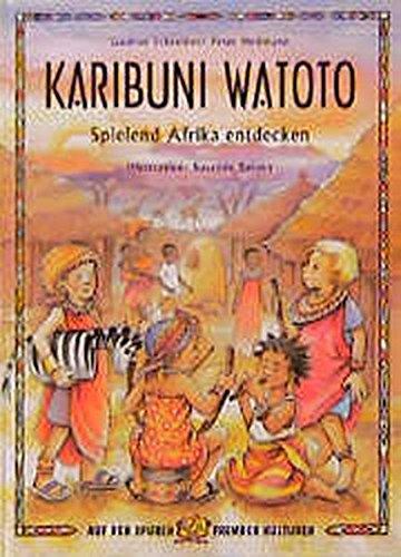 Karibuni Watoto: Spielend Afrika entdecken (Auf den Spuren fremder Kulturen)