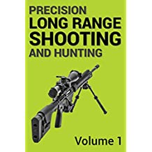 Precision Long Range Shooting And Hunting: The Ultimate Guide - Volume One