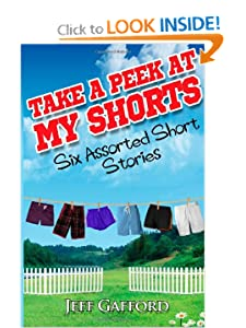 Take a Peek at My Shorts: Six Assorted Short Stories Jeff Gafford
