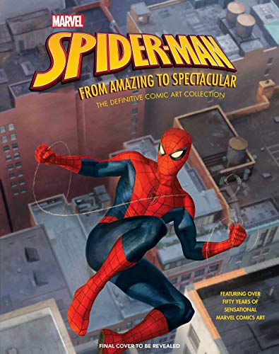 (Marvel's Spider-Man: From Amazing to Spectacular: The Definitive Comic Art Collection)